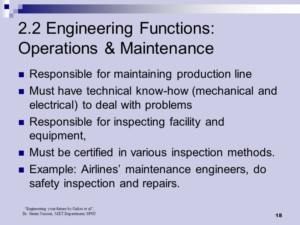 """Engineering your future by Oakes et al"", Dr. Simin Nasseri, MET Department, SPSU 18 2.2 Engineering Functions: Operations & Maintenance Responsible f"
