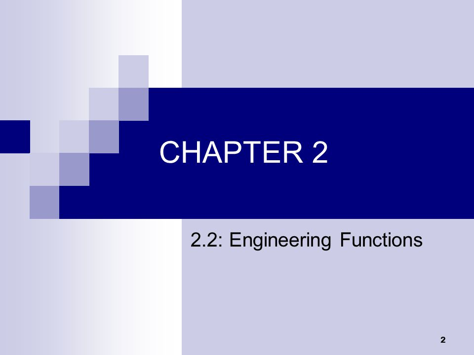 2 CHAPTER 2 2.2: Engineering Functions