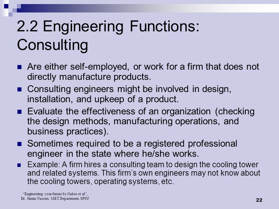 """Engineering your future by Oakes et al"", Dr. Simin Nasseri, MET Department, SPSU 22 2.2 Engineering Functions: Consulting Are either self-employed, o"