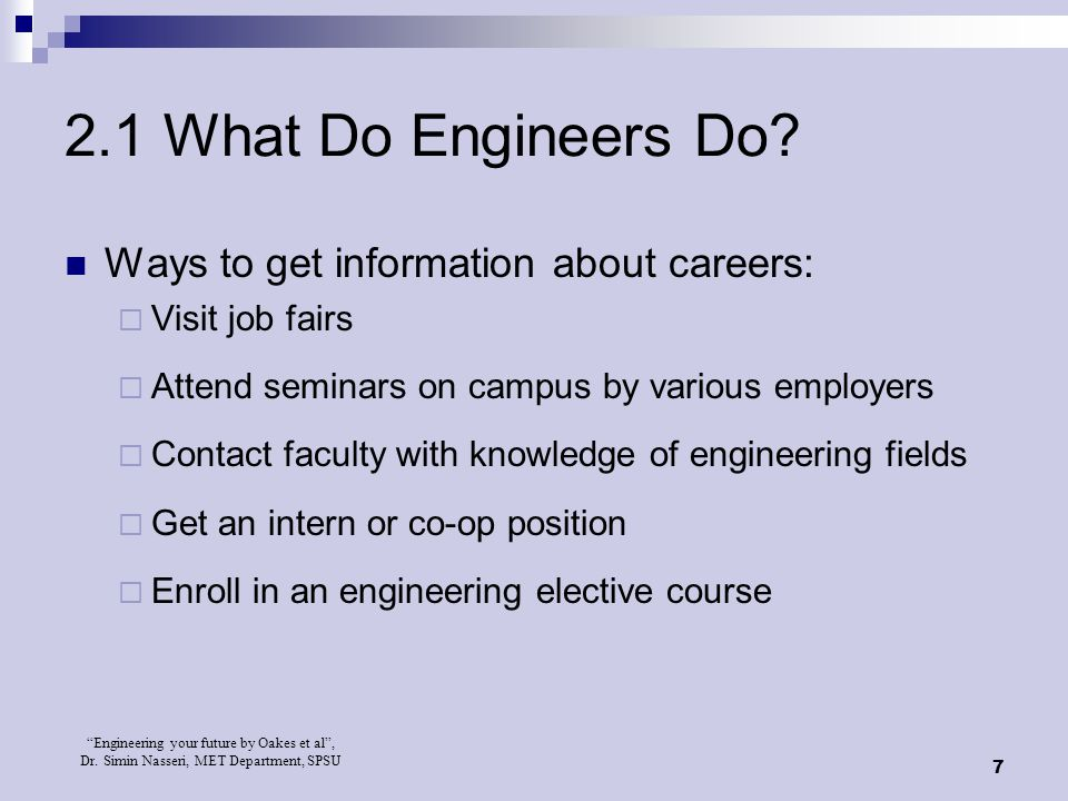 """Engineering your future by Oakes et al"", Dr. Simin Nasseri, MET Department, SPSU 7 2.1 What Do Engineers Do? Ways to get information about careers: "