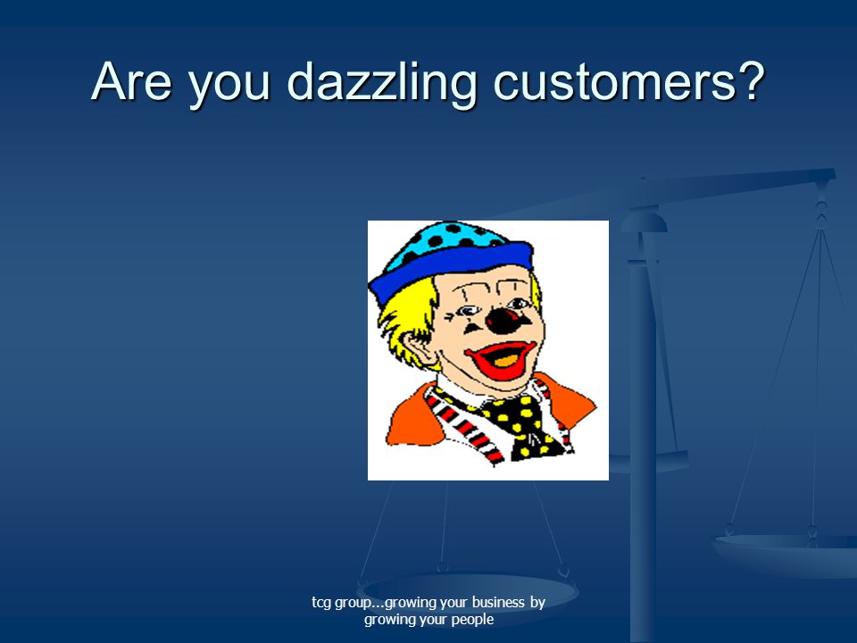 tcg group...growing your business by growing your people Are you dazzling customers