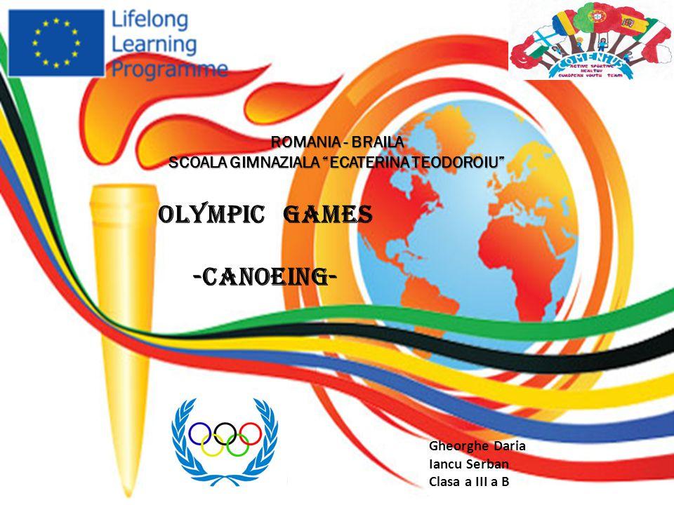 OLYMPIC GAMES -Canoeing- ROMANIA - BRAILA SCOALA GIMNAZIALA ECATERINA TEODOROIU Gheorghe Daria Iancu Serban Clasa a III a B