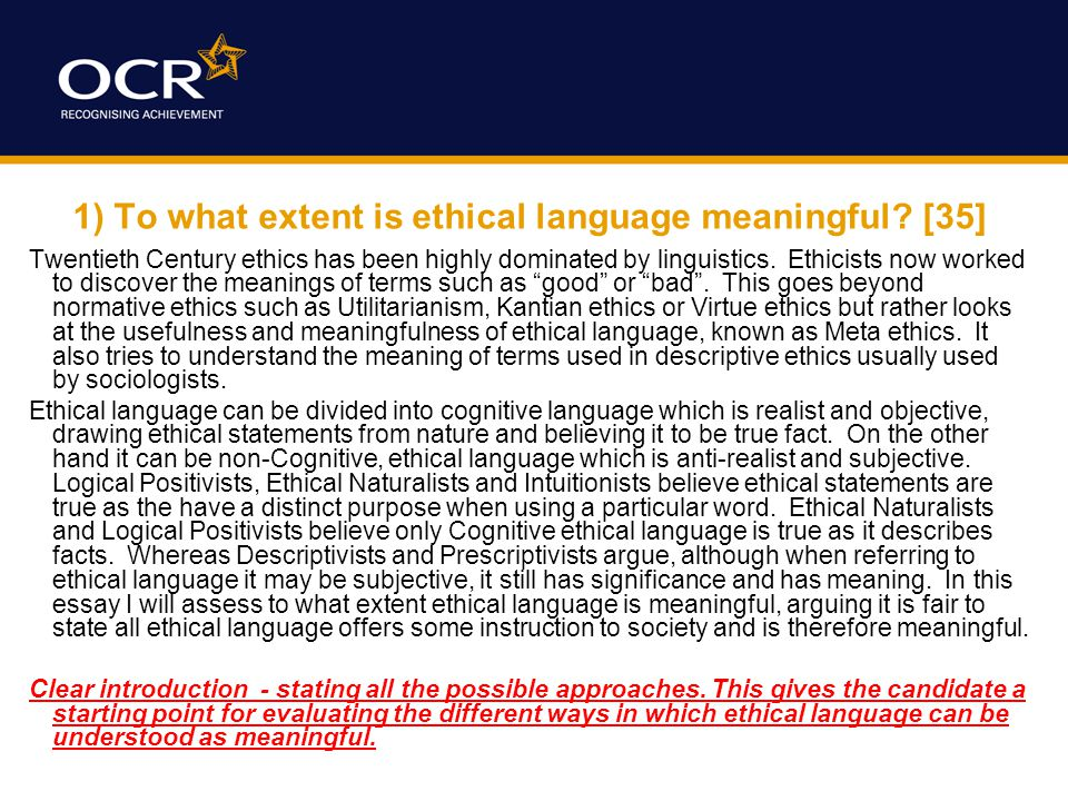 1) To what extent is ethical language meaningful? [35] Twentieth Century ethics has been highly dominated by linguistics. Ethicists now worked to disc
