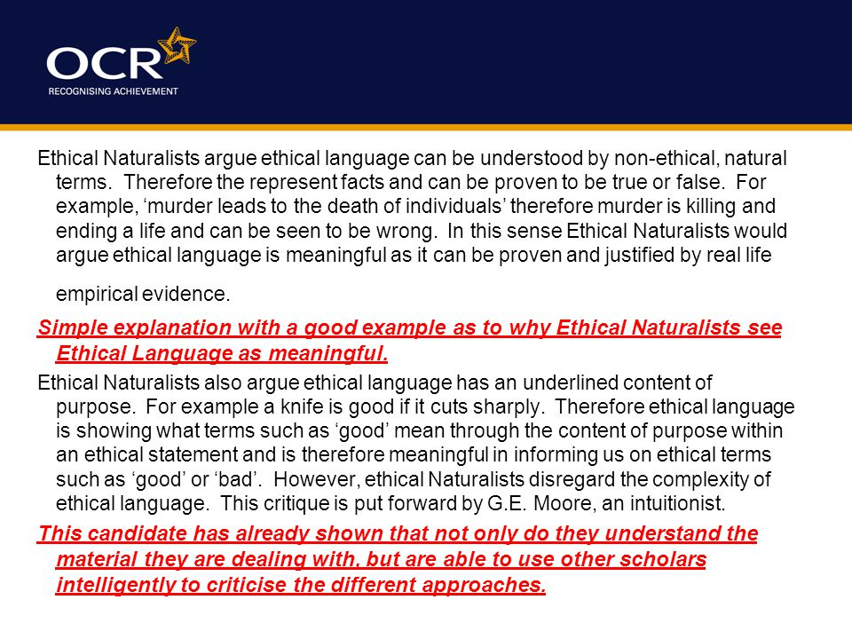Ethical Naturalists argue ethical language can be understood by non-ethical, natural terms.