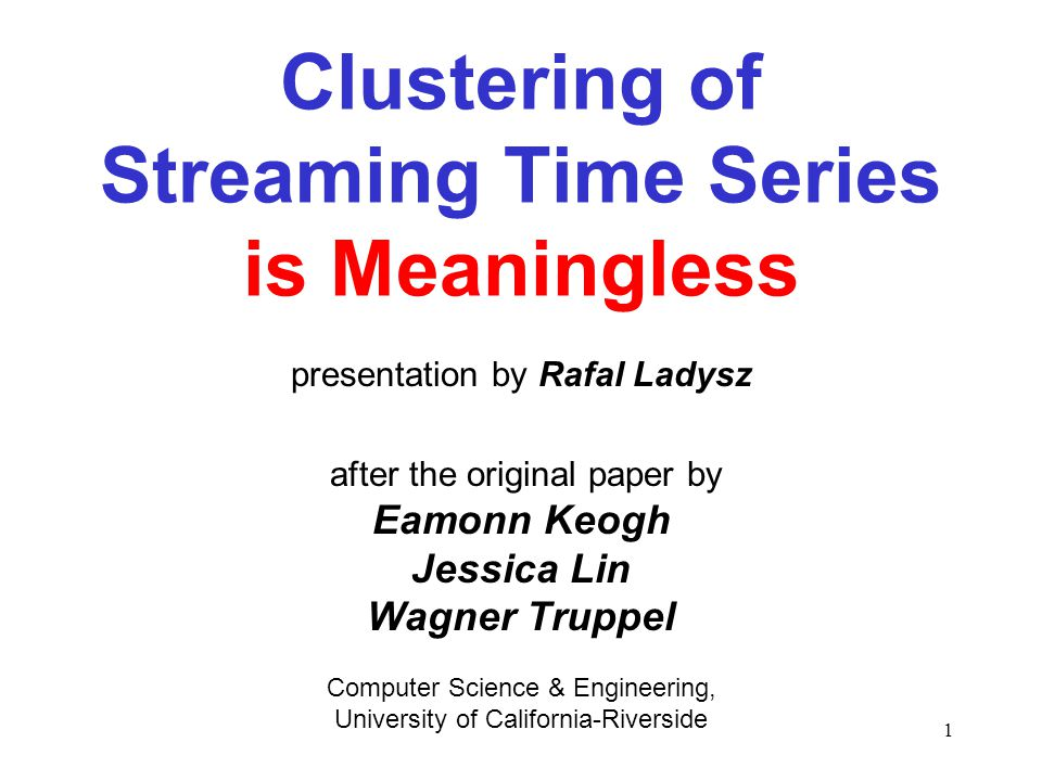 2 interesting and important topic foreward of the original paper reads: – Clustering is perhaps the most frequently used data mining algorithm, being useful in it s own right as an exploratory technique, and also as a subroutine in more complex data mining algorithms such as rule discovery, indexing, summarization, anomaly detection, and classification – Time series data is perhaps the most frequently encountered type of data examined by the data mining community thus, a lot of interest, works, papers, conferences on these two, nevertheless it has never appeared in the literature what the title claims