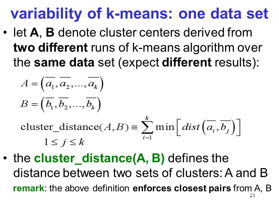 21 let A, B denote cluster centers derived from two different runs of k-means algorithm over the same data set (expect different results): the cluster