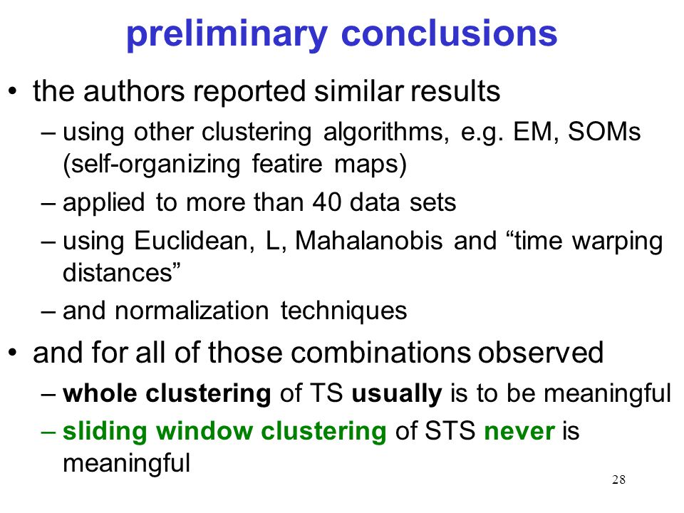 28 preliminary conclusions the authors reported similar results –using other clustering algorithms, e.g. EM, SOMs (self-organizing featire maps) –appl
