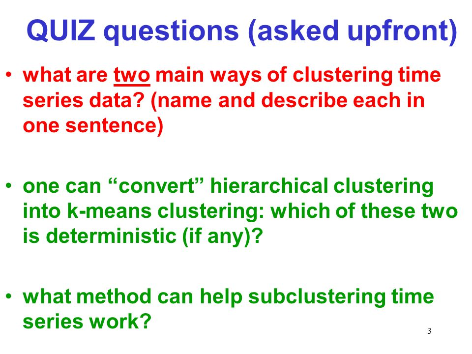 """3 QUIZ questions (asked upfront) what are two main ways of clustering time series data? (name and describe each in one sentence) one can """"convert"""" hie"""
