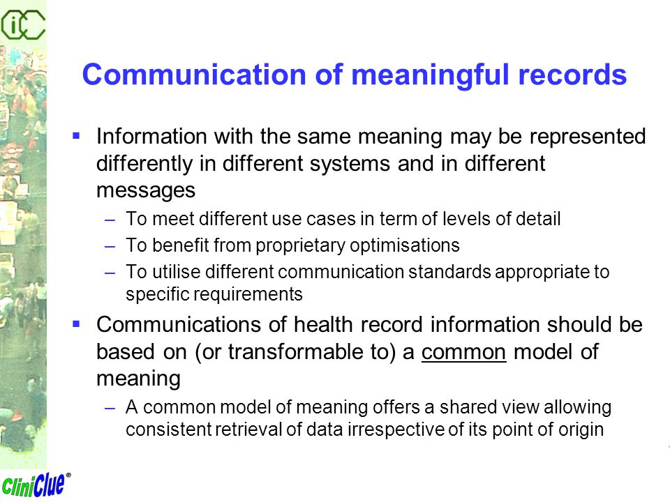 Communication of meaningful records  Information with the same meaning may be represented differently in different systems and in different messages