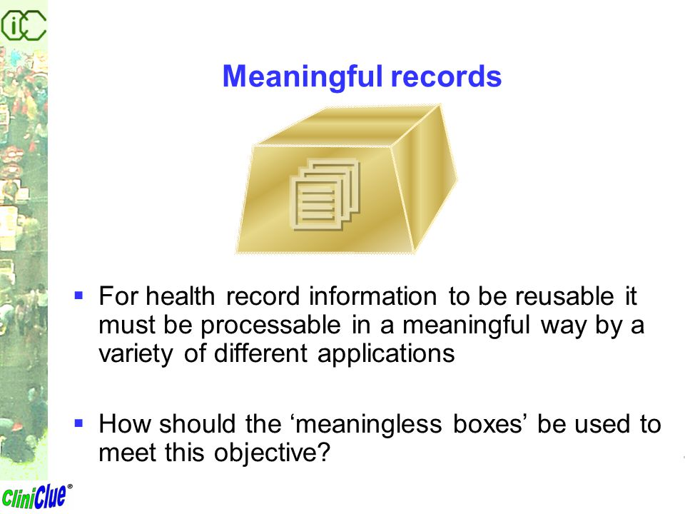 Relevant questions that a health record may need to answer  It is impossible to enumerate every potentially relevant question (the number is huge and growing)  It is possible to identify general types of questions For example … –What information is known about this person.