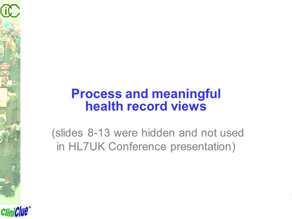 Process and meaningful health record views (slides 8-13 were hidden and not used in HL7UK Conference presentation)