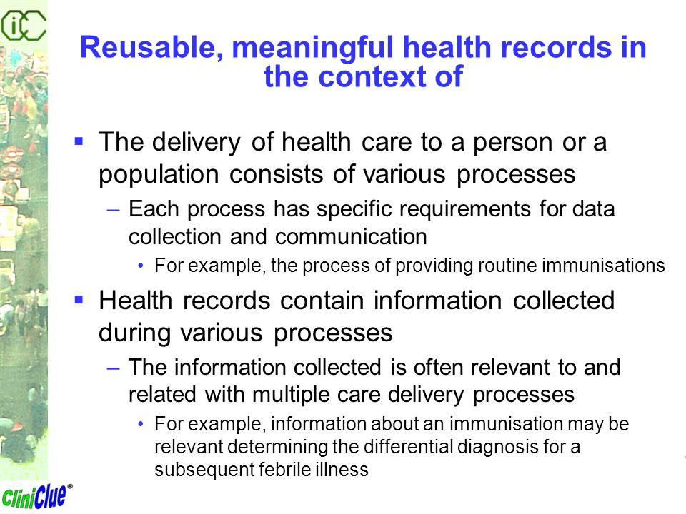 Meaningful electronic health records  A meaningful health record makes it possible to answer relevant questions accurately and efficiently  The primary drivers for the data content and representation of health records are –The questions that are deemed to be relevant –The accuracy and efficiency necessary to adequately address those questions
