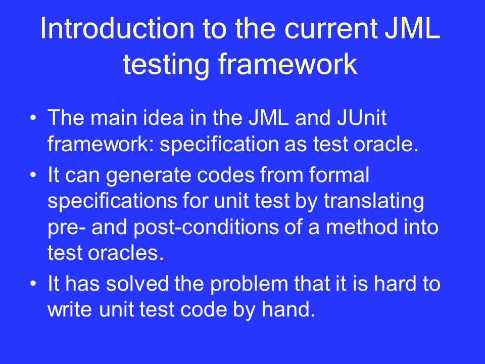 Introduction to the current JML testing framework The main idea in the JML and JUnit framework: specification as test oracle.
