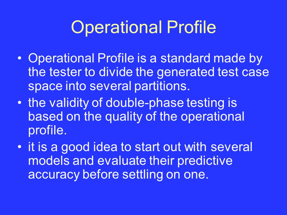 Operational Profile Operational Profile is a standard made by the tester to divide the generated test case space into several partitions. the validity