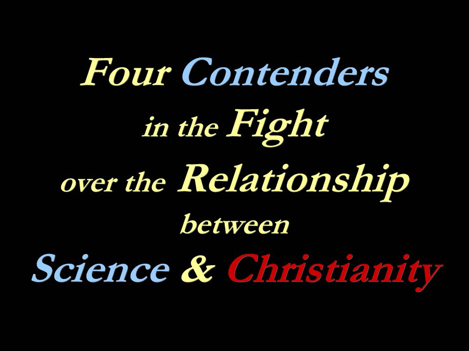 Four Contenders in the Fight over the Relationship between Science & Christianity