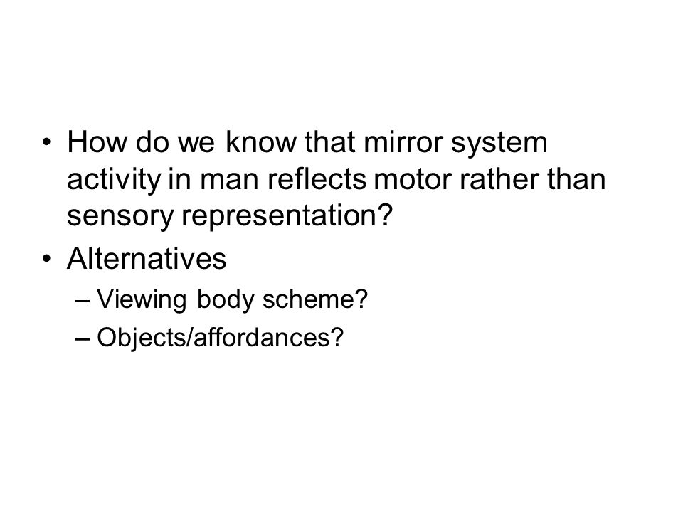 How do we know that mirror system activity in man reflects motor rather than sensory representation.