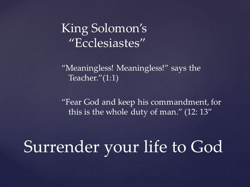 Surrender your life to God King Solomon's Ecclesiastes Meaningless.