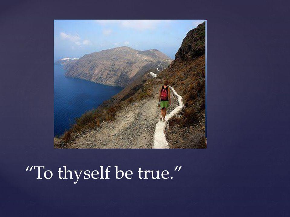 """{ """"To thyself be true."""""""