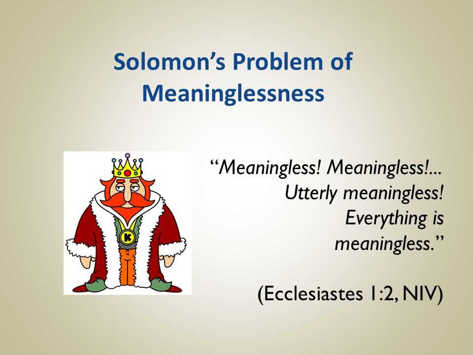 Solomon's Problem of Meaninglessness Meaningless.