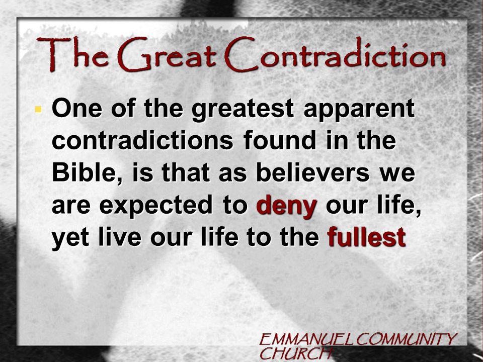 EMMANUEL COMMUNITY CHURCH The Great Contradiction  You don't get life before you get death, but the life you get after death is a life of fulfillment
