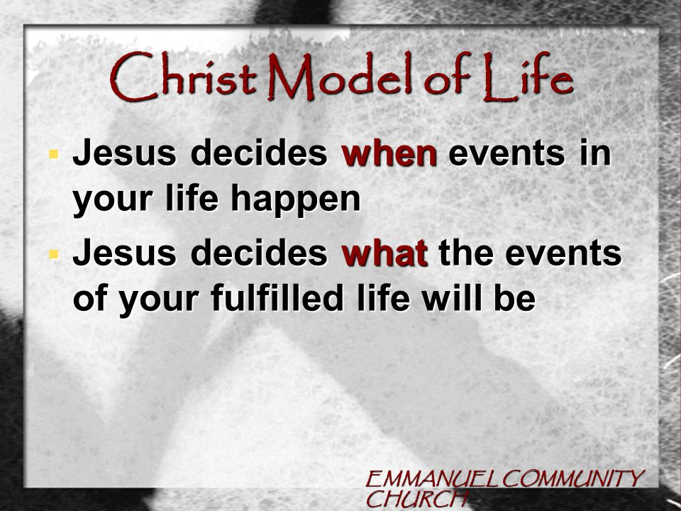 EMMANUEL COMMUNITY CHURCH Christ Model of Life  Jesus provides freedom to engage life fully because of the safety and security he provides  The life Christ brings, when you trust that He knows best, is a life of abundance