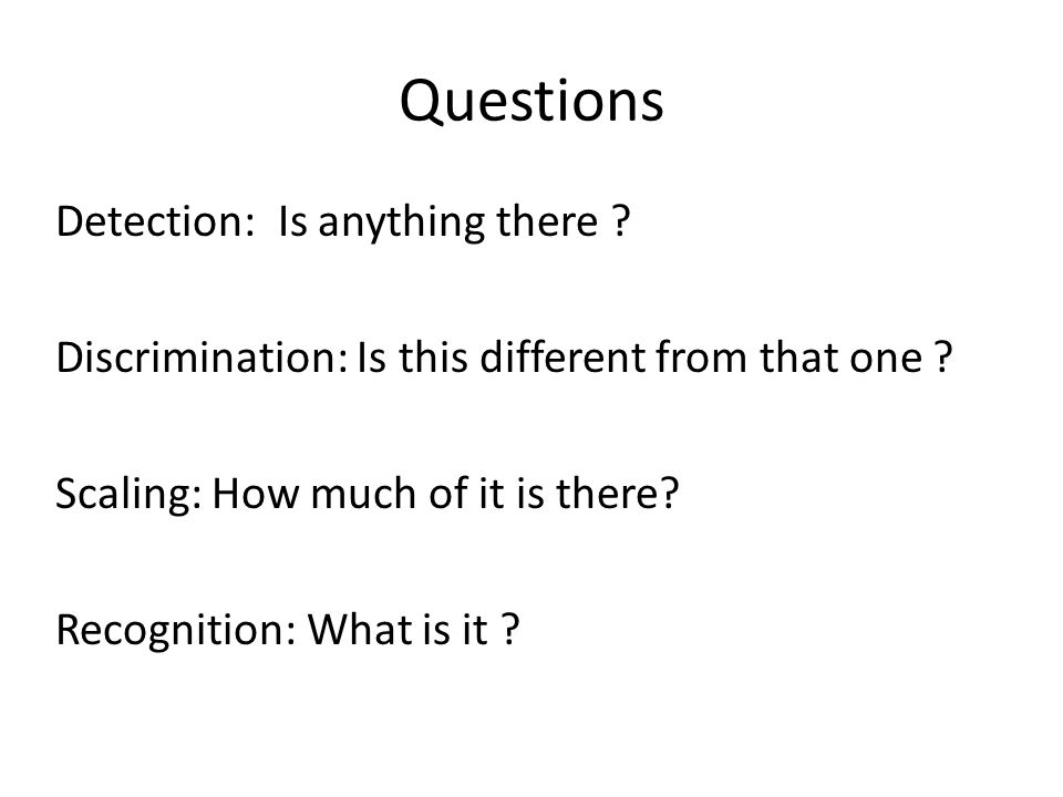 Questions Detection: Is anything there .Discrimination: Is this different from that one .