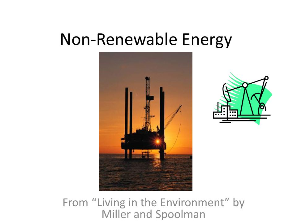 """Non-Renewable Energy From """"Living in the Environment"""" by Miller and Spoolman"""