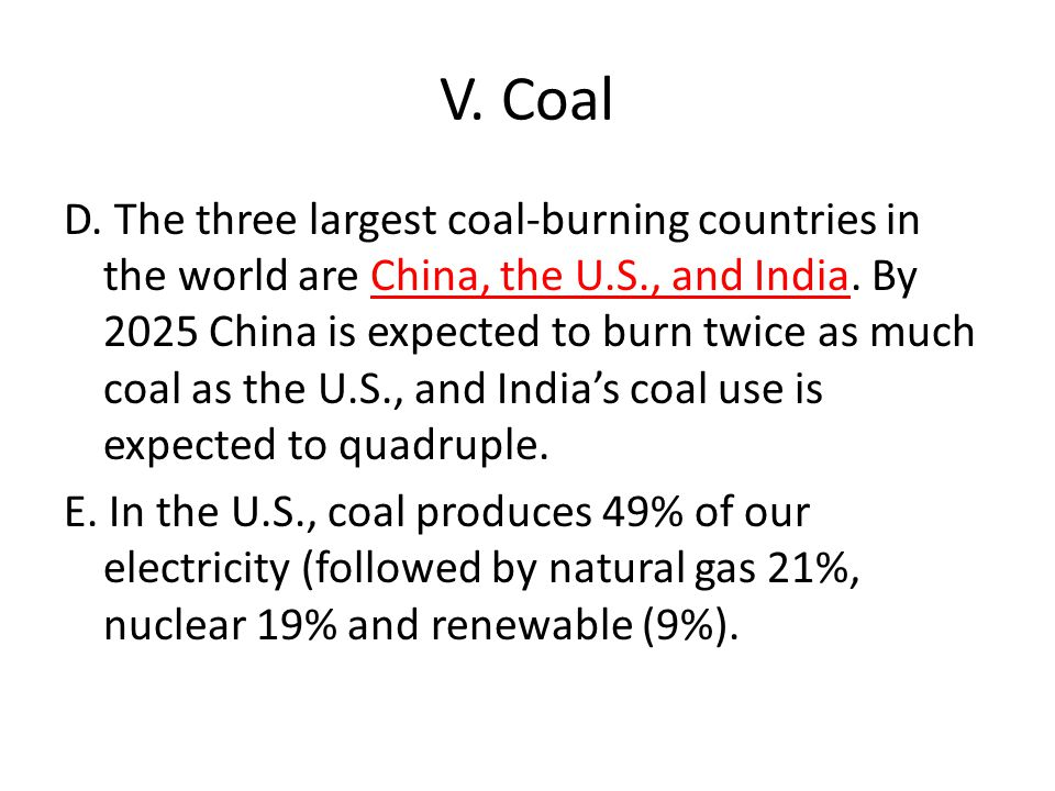 V.Coal D. The three largest coal-burning countries in the world are China, the U.S., and India.