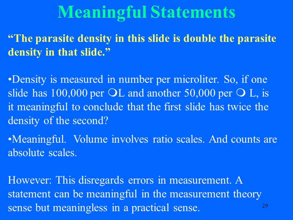 29 Meaningful Statements The parasite density in this slide is double the parasite density in that slide. Density is measured in number per microliter.