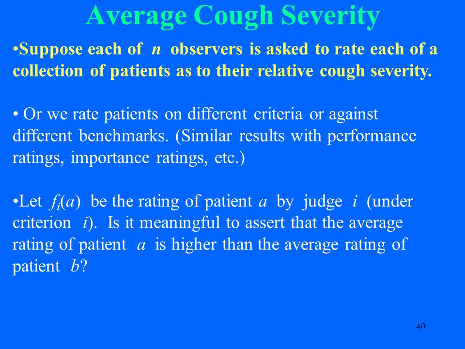 40 Average Cough Severity Suppose each of n observers is asked to rate each of a collection of patients as to their relative cough severity.