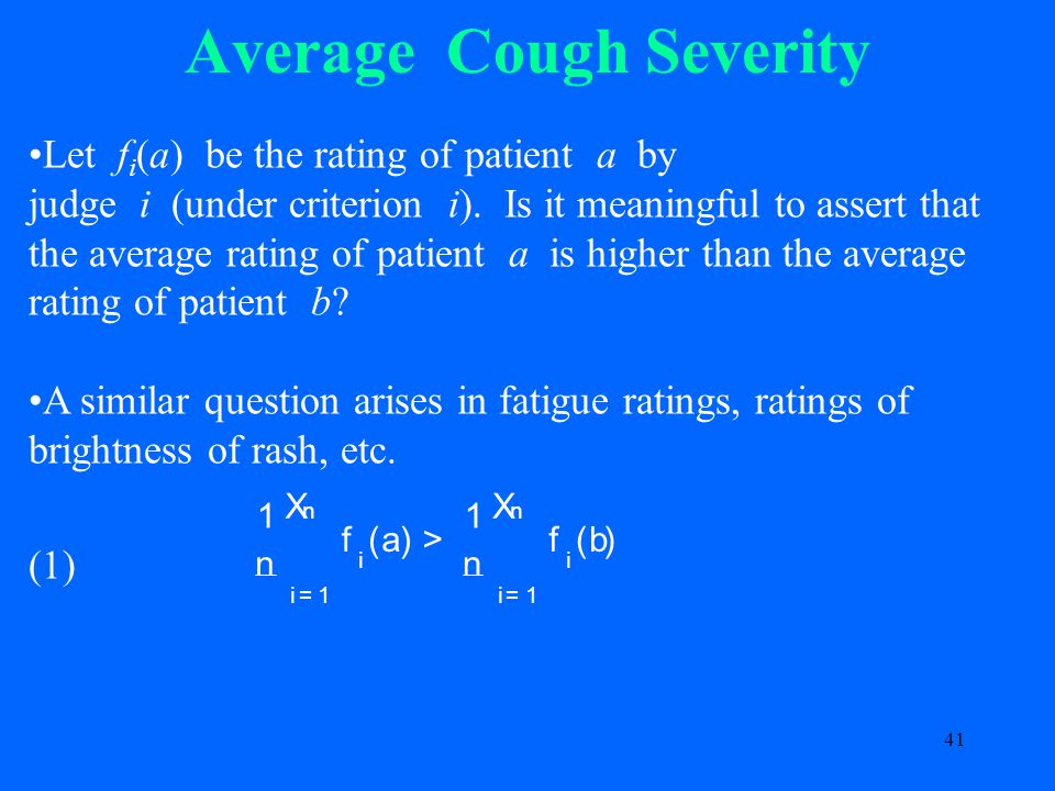 41 Average Cough Severity Let f i (a) be the rating of patient a by judge i (under criterion i).