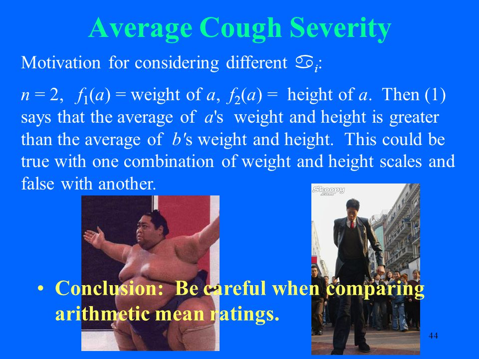 44 Average Cough Severity Motivation for considering different  i : n = 2, f 1 (a) = weight of a, f 2 (a) = height of a.