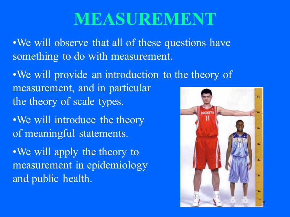5 MEASUREMENT We will observe that all of these questions have something to do with measurement.