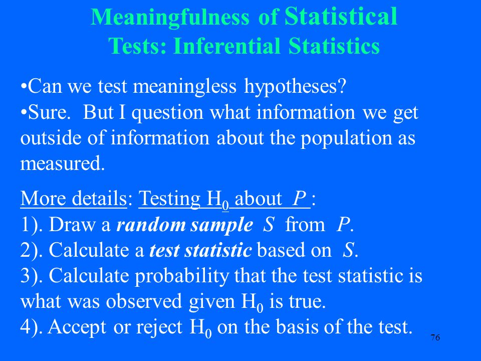 76 Meaningfulness of Statistical Tests: Inferential Statistics Can we test meaningless hypotheses.