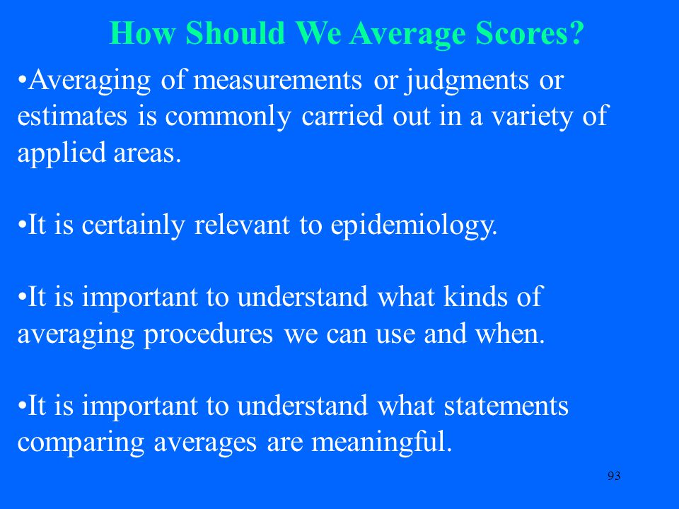 93 Averaging of measurements or judgments or estimates is commonly carried out in a variety of applied areas.