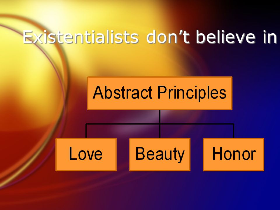Existentialists don't believe in