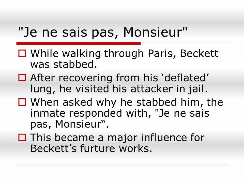 Je ne sais pas, Monsieur  While walking through Paris, Beckett was stabbed.