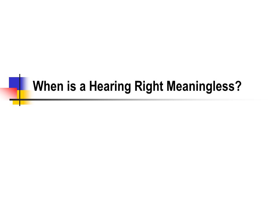 When is a Hearing Right Meaningless