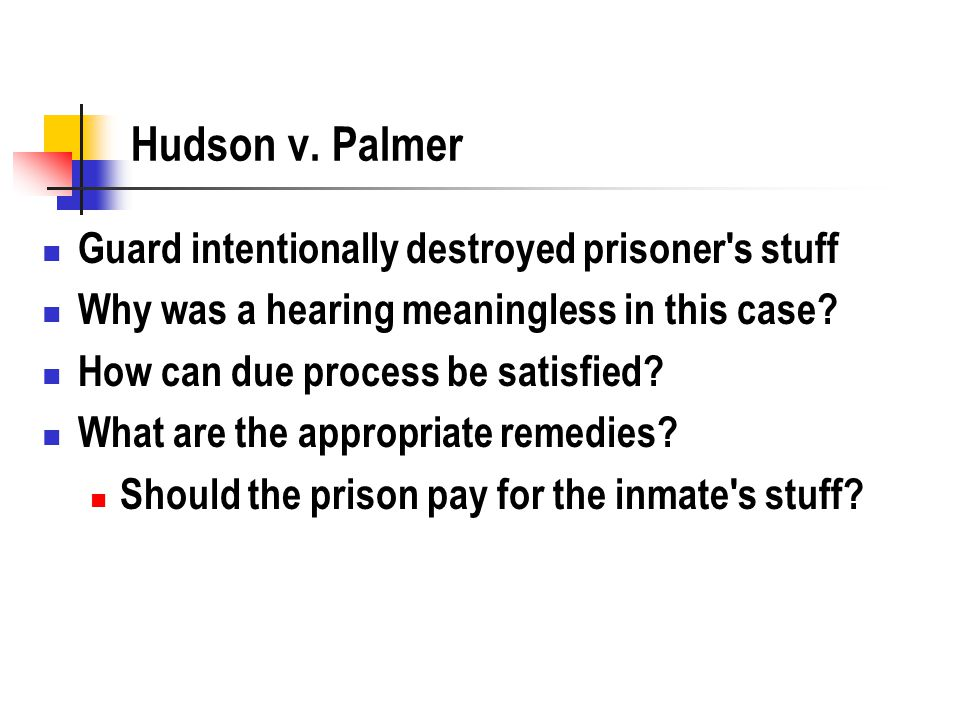Hudson v. Palmer Guard intentionally destroyed prisoner's stuff Why was a hearing meaningless in this case? How can due process be satisfied? What are