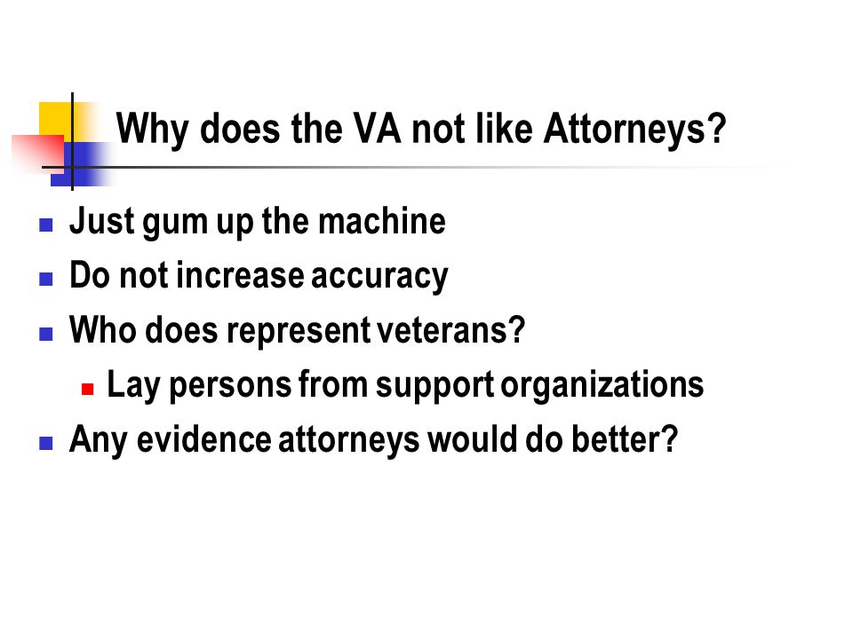 Why does the VA not like Attorneys.