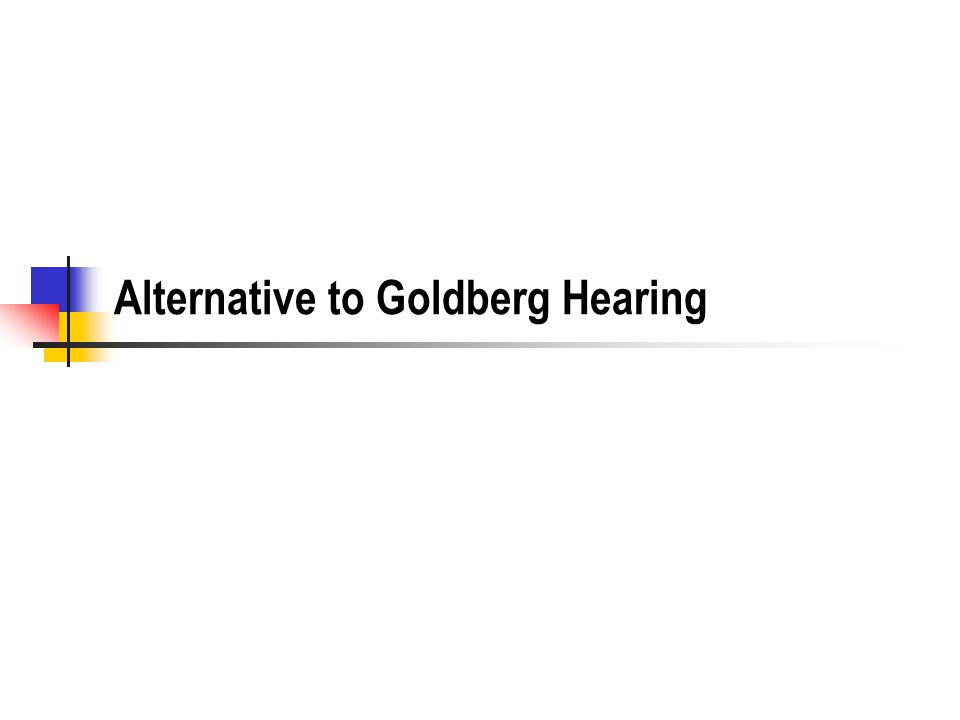Alternative to Goldberg Hearing