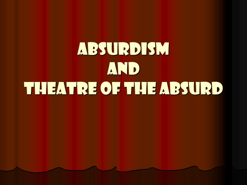 ABSURDISM AND THEATRE OF THE ABSURD