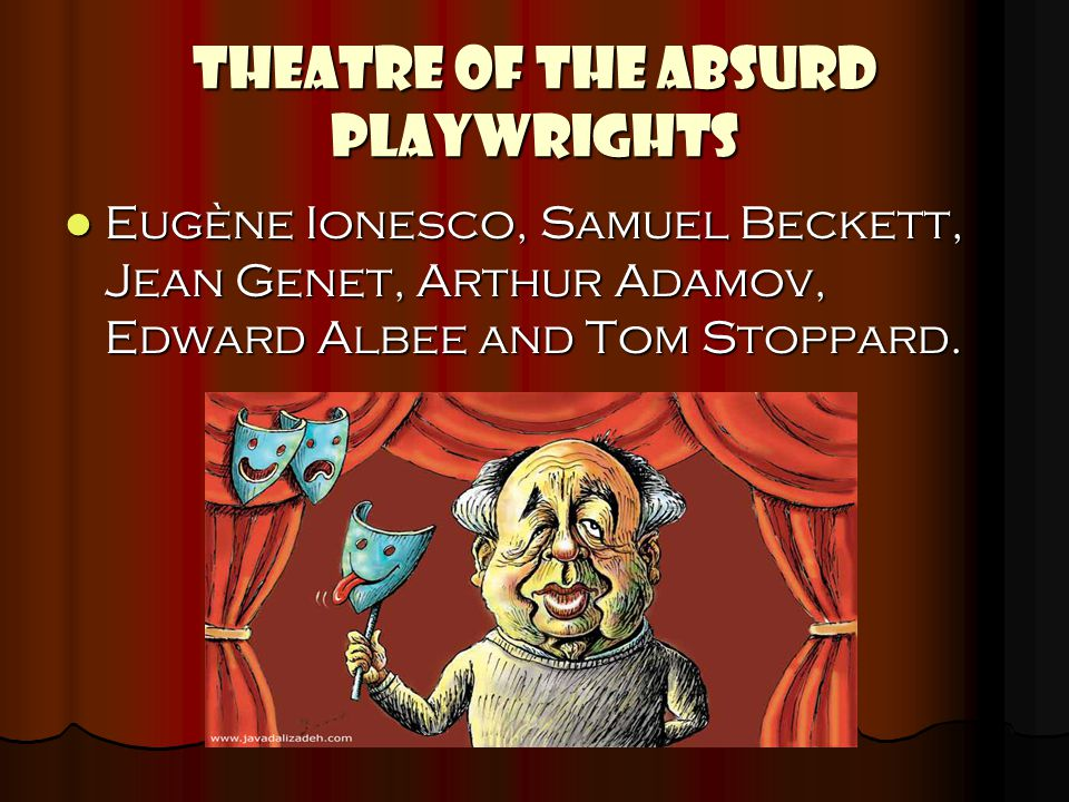 THEATRE OF THE ABSURD PLAYWRIGHTS Eugène Ionesco, Samuel Beckett, Jean Genet, Arthur Adamov, Edward Albee and Tom Stoppard. Eugène Ionesco, Samuel Bec