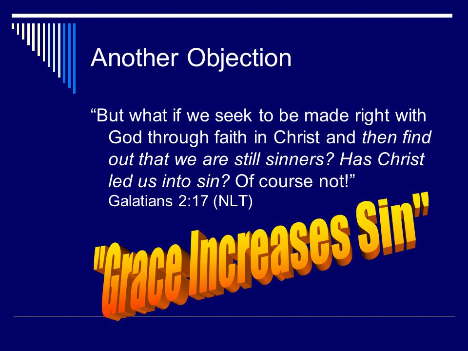 Another Objection But what if we seek to be made right with God through faith in Christ and then find out that we are still sinners.