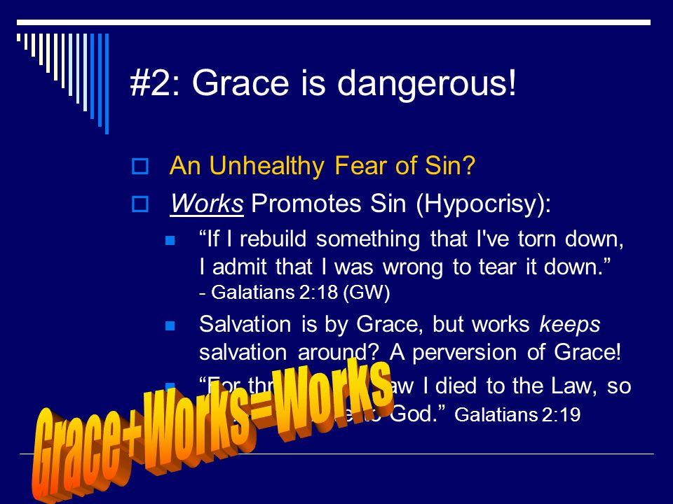 #2: Grace is dangerous.  An Unhealthy Fear of Sin.