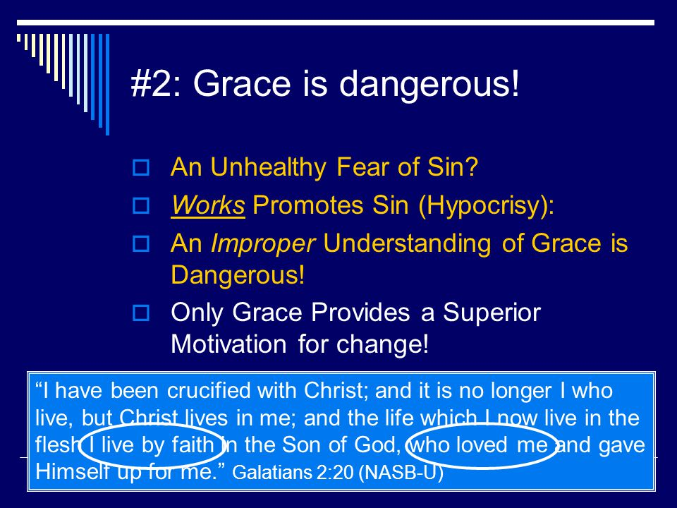 #2: Grace is dangerous!  An Unhealthy Fear of Sin?  Works Promotes Sin (Hypocrisy):  An Improper Understanding of Grace is Dangerous!  Only Grace