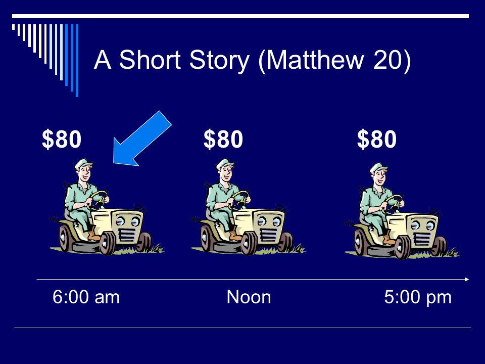A Short Story (Matthew 20) 6:00 amNoon5:00 pm $80