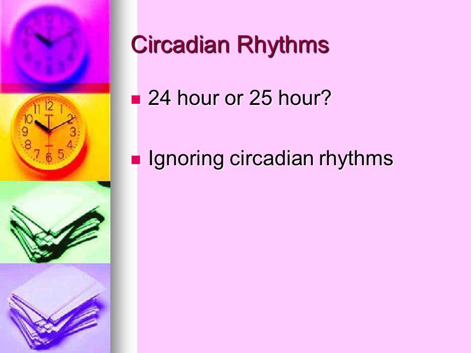 Circadian Rhythms 24 hour or 25 hour. 24 hour or 25 hour.
