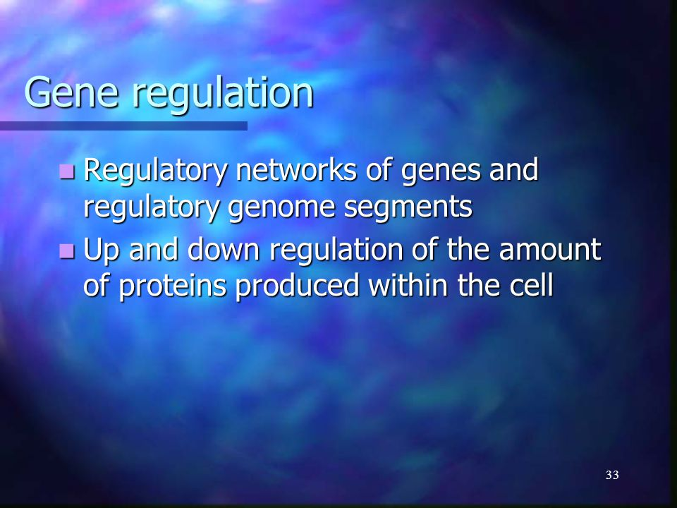 33 Gene regulation Regulatory networks of genes and regulatory genome segments Regulatory networks of genes and regulatory genome segments Up and down