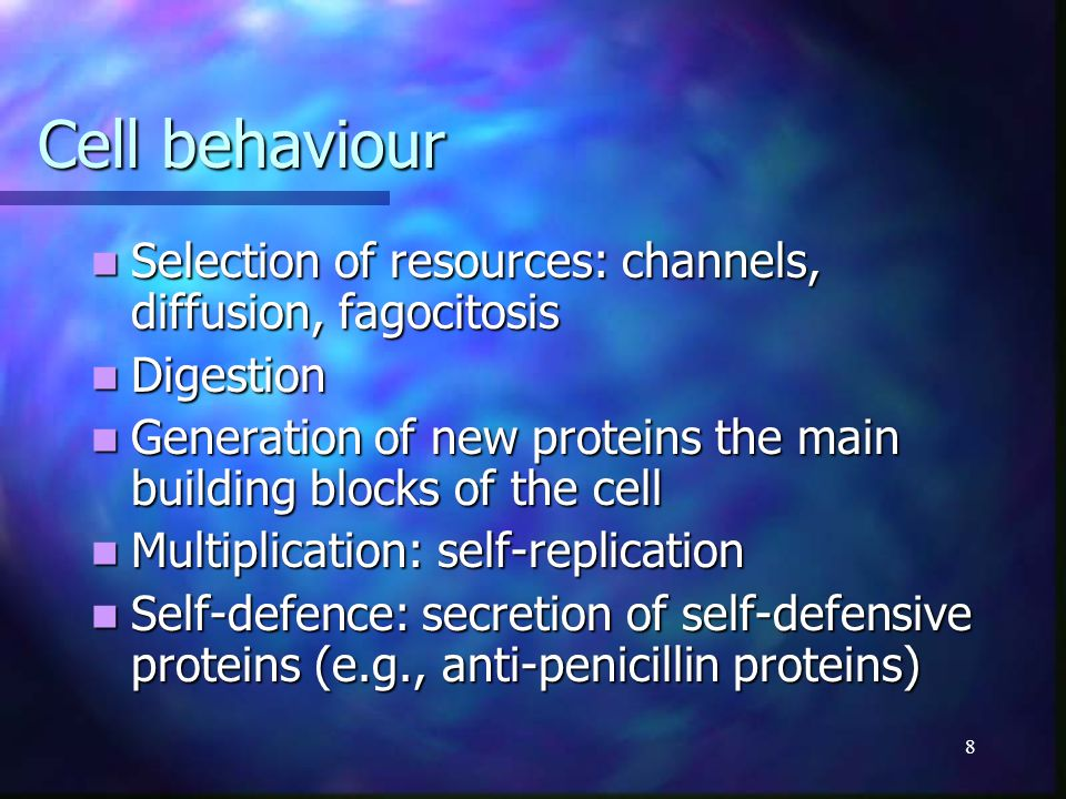 8 Cell behaviour Selection of resources: channels, diffusion, fagocitosis Selection of resources: channels, diffusion, fagocitosis Digestion Digestion